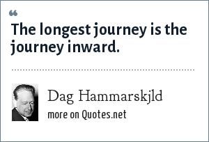 Dag Hammarskjld: The longest journey is the journey inward.