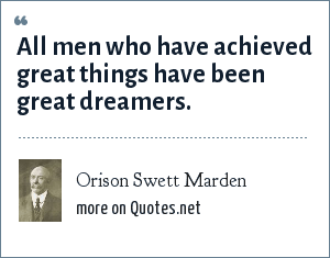Orison Swett Marden: All men who have achieved great things have been great dreamers.