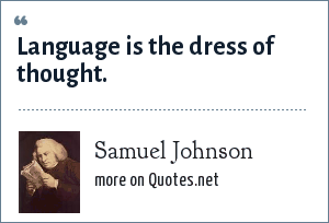 Samuel Johnson: Language is the dress of thought.
