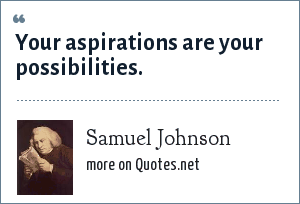 Samuel Johnson: Your aspirations are your possibilities.