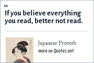 Japanese Proverb: If you believe everything you read, better not read.