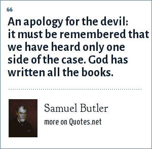 Samuel Butler: An apology for the devil it must be remembered that we have heard only one side of the case God has written all the books.