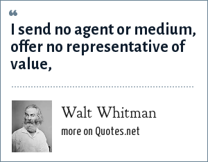 Walt Whitman: I send no agent or medium, offer no representative of value,