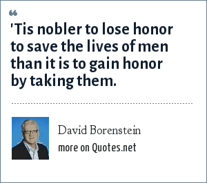David Borenstein: 'Tis nobler to lose honor to save the lives of men than it is to gain honor by taking them.