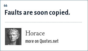 Horace: Faults are soon copied.
