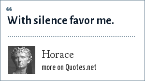 Horace: With silence favor me.