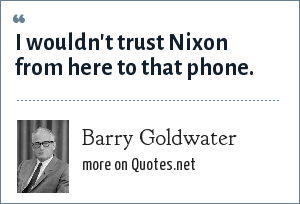 Barry Goldwater: I wouldn't trust Nixon from here to that phone.