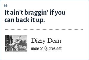Dizzy Dean: It ain't braggin' if you can back it up.