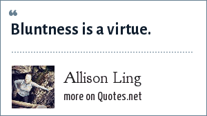 Allison Ling: Bluntness is a virtue.