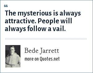 Bede Jarrett: The mysterious is always attractive. People will always follow a vail.