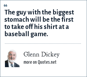 Glenn Dickey: The guy with the biggest stomach will be the first to take off his shirt at a baseball game.