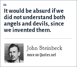 John Steinbeck: It would be absurd if we did not understand both angels and devils, since we invented them.