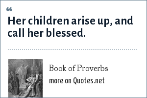 Book of Proverbs: Her children arise up, and call her blessed.