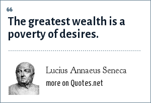 Lucius Annaeus Seneca: The greatest wealth is a poverty of desires.