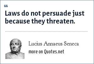 Lucius Annaeus Seneca: Laws do not persuade just because they threaten.