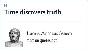 Lucius Annaeus Seneca: Time discovers truth.