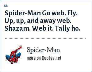 Spider-Man: Spider-Man Go web. Fly. Up, up, and away web. Shazam. Web it. Tally ho.
