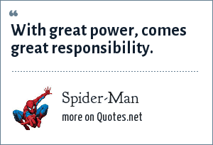Spider-Man: Uncle Ben With great power, comes great responsibility.