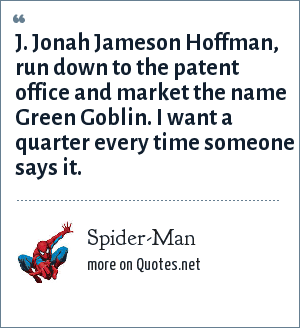 Spider-Man: J. Jonah Jameson Hoffman, run down to the patent office and market the name Green Goblin. I want a quarter every time someone says it.