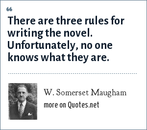 W. Somerset Maugham: There are three rules for writing the novel. Unfortunately, no one knows what they are.