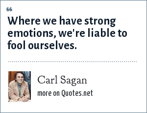 Carl Sagan: Where we have strong emotions, we're liable to fool ourselves.