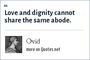 Ovid: Love and dignity cannot share the same abode.