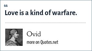 Ovid: Love is a kind of warfare.