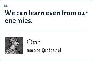 Ovid: We can learn even from our enemies.