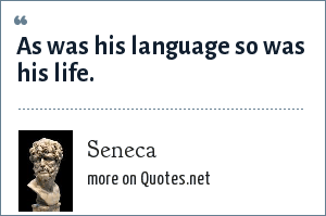 Seneca: As was his language so was his life.