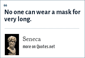 Seneca: No one can wear a mask for very long.