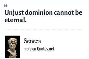 Seneca: Unjust dominion cannot be eternal.