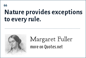 Margaret Fuller: Nature provides exceptions to every rule.