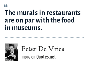 Peter De Vries: The murals in restaurants are on par with the food in museums.