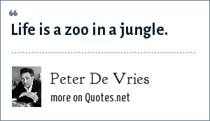 Peter De Vries: Life is a zoo in a jungle.
