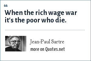 Jean-Paul Sartre: When the rich wage war it's the poor who die.