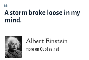 Albert Einstein: A storm broke loose in my mind.