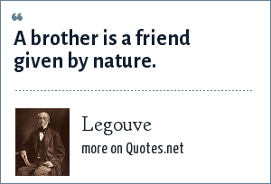 Legouve: A brother is a friend given by Nature.