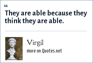Virgil: They are able because they think they are able.