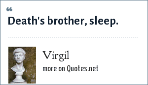Virgil: Death's brother, Sleep.