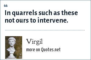 Virgil: In quarrels such as these not ours to intervene.