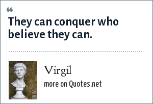 Virgil: They can conquer who believe they can.