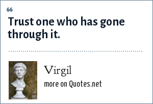 Virgil: Trust one who has gone through it.