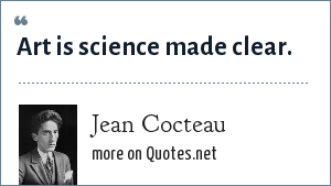 Jean Cocteau: Art is science made clear.