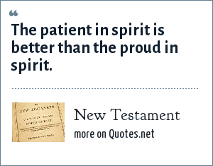 Bible: The patient in spirit is better than the proud in spirit.