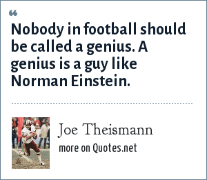 Joe Theismann: Nobody in football should be called a genius. A genius is a guy like Norman Einstein.