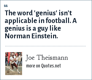 Joe Theismann: The word 'genius' isn't applicable in football. A genius is a guy like Norman Einstein.