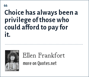 Ellen Frankfort: Choice has always been a privilege of those who could afford to pay for it.