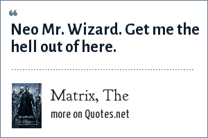 Matrix, The: Neo Mr. Wizard. Get me the hell out of here.