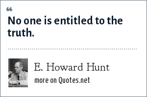 E. Howard Hunt: No one is entitled to the truth.