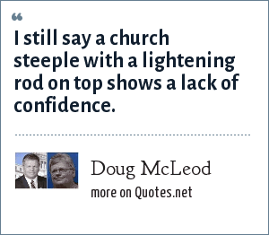Doug McLeod: I still say a church steeple with a lightening rod on top shows a lack of confidence.